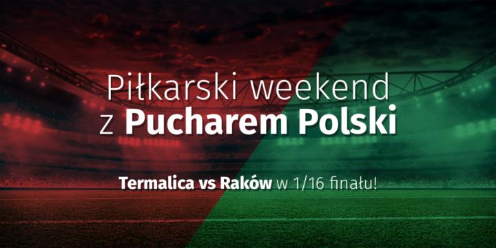Piłkarski weekend z Pucharem Polski – Termalica vs Raków w 1/16 finału!
